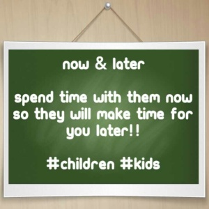 make time for kids now...